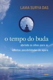 O Tempo Do Buda: Abrindo Os Olhos Para As Infinitas Possibilidades Do Agora