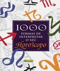 1000 FORMAS DE INTERPRETAR O SEU HOROSCOPO
