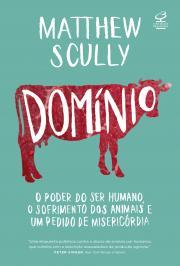 DOMINIO - O PODER DO SER HUMANO, O SOFRIMENTO DOS ANIMAIS E UM PEDIDO DE MISERICORDIA