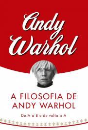 A Filosofia De Andy Warhol: De A A B E De Volta A A