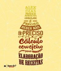 Cervejar E Preciso Beber Nao E Preciso - Calculo Cervejeiro Para Elaboracao De Receitas