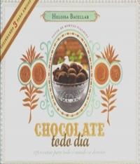 Chocolate Todo Dia - 119 Receitas Para Todo Mundo Se Derre