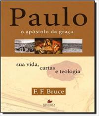 Paulo, O Apostolo Da Graca - Sua Vida, Cartas E Teologia
