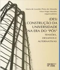 (DES)CONSTRUCAO DA UNIVERSIDADE NA ERA DO POS, DESAFIOS E ALTERNATIVAS