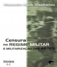 Censura No Regime Militar E Militarizacao Das Artes