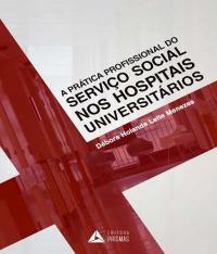 Pratica Profissional Do Servico Social Nos Hospitais Universitarios, A