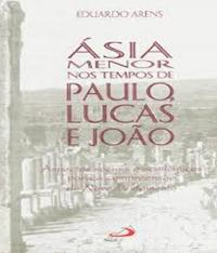 Asia Menor Nos Tempos De Paulo, Lucas E Joao