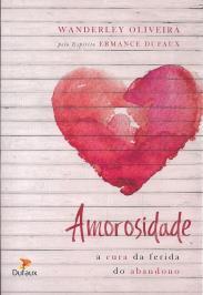 AMOROSIDADE - A DA FERIDA DO ABANDONO