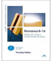 ROMANOS 8-16 - TENDO EM VISTA A MISERICORDIA DE DEUS