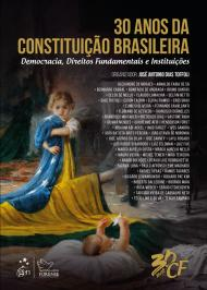 30 ANOS DA CONSTITUICAO BRASILEIRA - DEMOCRACIA, DIREITOS FUNDAMENTAIS E INSTITUICOES