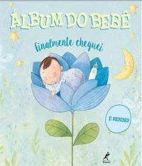 ALBUM DO BEBE - FINALMENTE CHEGUEI - E MENINO