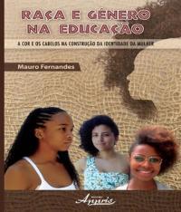 Raca E Genero Na Educacao - A Cor E Os Cabelos Na Construcao Da Identidade Da Mulher