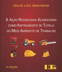 Acao Regressiva Acidentaria Como Instrumento De Tutela Do Meio Ambiente De Trabalho, A - 02 Ed