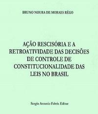Acao Rescisoria E A Retroatividade Das Decisoes De Controle De Constitucionalidade Das Leis