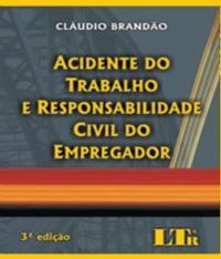 Acidente Do Trabalho E Responsabilidade Civil Do Empregador - 03 Ed