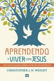APRENDENDO A VIVER COMO JESUS: UM NOVO OLHAR SOBRE O FRUTO DO ESPÍRITO