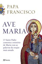 AVE MARIA: O SANTO PADRE COMENTA O MISTÉRIO DE MARIA COM AS PALAVRAS DA ORAÇÃO MAIS AMADA