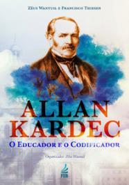 ALLAN KARDEC - O EDUCADOR E O CODIFICADOR