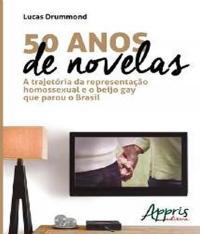 50 Anos De Novelas - A Trajetoria Da Representacao Homossexual E O Beijo Gay Que Parou O Brasil