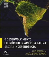 Desenvolvimento Economico Da America Latina Desde A Independencia, O