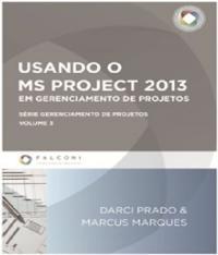 Usando O Ms - Project 2013 Em Gerenciamento De Projetos - Vol 03