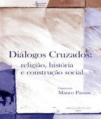 Dialogos Cruzados - Religiao, Historia E Construcao Social