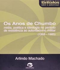 Anos De Chumbo, Os - Media, Poetica E Ideologia