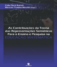 CONTRIBUICOES DA TEORIA DAS REPRESENTACOES SEMIOTICAS PARA O ENSINO E PESQUISA NA EDUCACAO MATEMATICA, AS