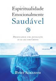 ESPIRITUALIDADE EMOCIONALMENTE SAUDÁVEL: DESENCADEIE UMA REVOLUÇÃO EM SUA VIDA COM CRISTO
