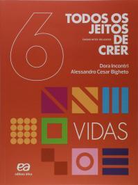 TODOS OS JEITOS DE CRER - VIDAS - 6º ANO