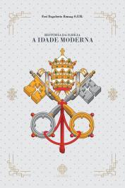 HISTORIA DA IGREJA - A IDADE MODERNA