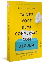 TALVEZ VOCÊ DEVA CONVERSAR COM ALGUÉM: UMA TERAPEUTA, O TERAPEUTA DELA E A VIDA DE TODOS NÓS
