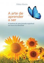 A ARTE DE APRENDER A SER: A HISTÓRIA DE UMA JORNADA ESPIRITUAL EM BUSCA DA LIBERDADE