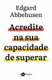 ACREDITE NA SUA CAPACIDADE DE SUPERAR