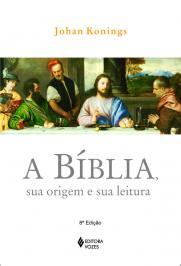 BÍBLIA, SUA ORIGEM E SUA LEITURA: INTRODUÇÃO AO ESTUDO DA BÍBLIA