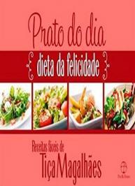 Prato Do Dia: Dieta Da Felicidade: Dieta Da Felicidade