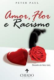 Amor, Flor E Racismo