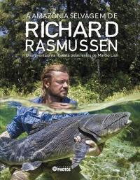 A AmazÔnia Selvagem De Richard Rasmussen - Uma Aventura Na Floresta Pelas Lentes De Marcio Lisa