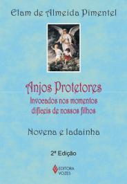 Anjos Protetores: Invocados Nos Momentos DifÍceis De Nossos Filhos - Novena E Ladainha
