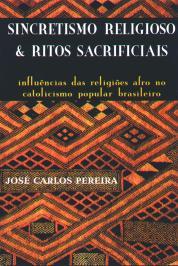 Sincretismo Religioso & Ritos Sacrificiais: InfluÊncias Das ReligiÕes Afro No Catolicismo Popular Brasileiro