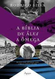 A BÍBLIA DE ÁLEF A ÔMEGA: UM GUIA PARA ENTENDER COMO A BÍBLIA CHEGOU ATÉ NÓS