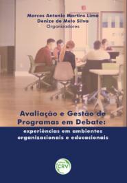 AVALIAÇÃO E GESTÃO DE PROGRAMAS EM DEBATE: EXPERIÊNCIAS EM AMBIENTES ORGANIZACIONAIS E EDUCACIONAIS