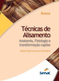 TECNICAS DE ALISAMENTO: ANATOMIA, FISIOLOGIA E TRANSFORMACAO CAPILAR - 3 ED