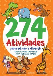 274 ATIVIDADES PARA EDUCAR E DIVERTIR: EXERCÍCIOS RECREATIVOS PARA TODAS AS IDADES