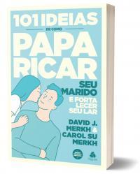 101 IDEIAS DE COMO PAPARICAR SEU MARIDO E FORTALECER SEU LAR