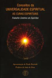 CONCEITOS DA UNIVERSALIDADE ESPIRITUAL - AS CURAS ESPIRITUAIS: TRABALHO COLETIVO DE ESPÍRITOS