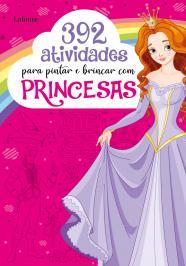 392 ATIVIDADES PARA PINTAR E BRINCAR COM PRINCESAS