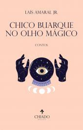 CHICO BUARQUE NO OLHO MÁGICO: CONTOS
