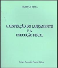 Abstracao Do Lancamento E A Execucao Fiscal, A