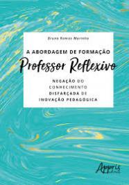 A Abordagem De Formacao Professor Reflexivo - Negacao Do Conhecimento Disfarcada De Inovacao Pedagogica